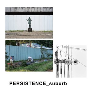 「PERSISTENCE_suburb」